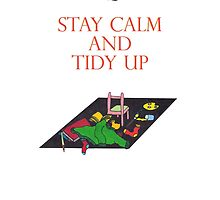 Stay Calm and Tidy Up by Anne van Alkemade