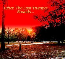When The last Trumpet Sounds... by AddedFlair