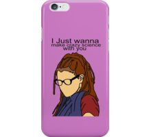 I just wanna make crazy science with you iPhone Case/Skin