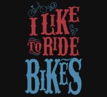 I LIKE TO RIDE BIKES by fandesigns