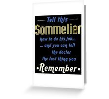 """""""Tell this Sommelier how to do his job... and you can tell the doctor the last thing you remember"""" Collection #720206 Greeting Card"""