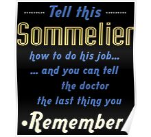 """""""Tell this Sommelier how to do his job... and you can tell the doctor the last thing you remember"""" Collection #720206 Poster"""