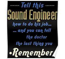 """""""Tell this Sound Engineer how to do his job... and you can tell the doctor the last thing you remember"""" Collection #720207 Poster"""