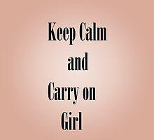 Keep calm and carry on girl by emmaashwin