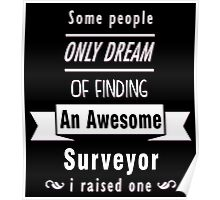 """""""Some People Only Dream of Finding An Awesome Surveyor. I Raised One"""" Collection #710194 Poster"""