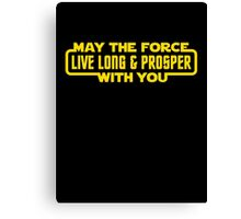 May The Force Live Long And Prosper With You Canvas Print