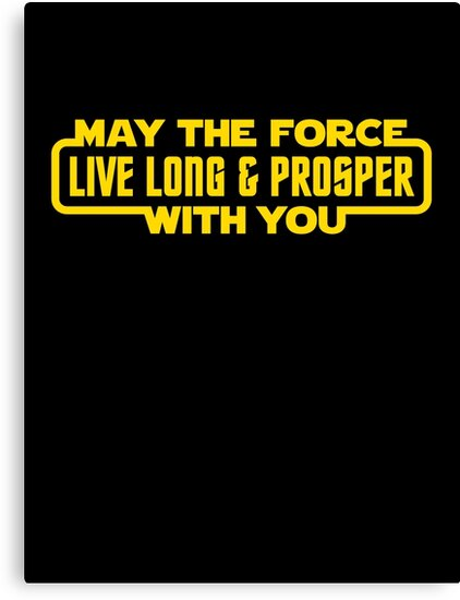 May The Force Live Long And Prosper With You by GeekPunk