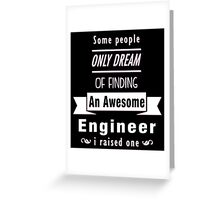 """""""Some People Only Dream of Finding An Awesome Engineer. I Raised One"""" Collection #710196 Greeting Card"""