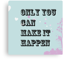 Only you can make it happen  Canvas Print