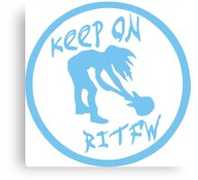 Keep on RITFW Canvas Print