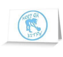Keep on RITFW Greeting Card