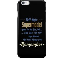 """Tell this Supermodel how to do his job... and you can tell the doctor the last thing you remember"" Collection #720215 iPhone Case/Skin"