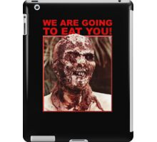 We Are Going to Eat You | Zombi 2 iPad Case/Skin