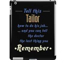 """""""Tell this Tailor how to do his job... and you can tell the doctor the last thing you remember"""" Collection #720217 iPad Case/Skin"""