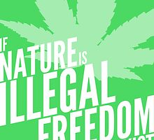 If Nature Is Illegal Freedom Doesn't Exist by anarchei