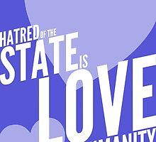 Hatred Of The State Is Love Of Humanity by anarchei