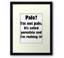 Pale? I'm Not Pale. Framed Print