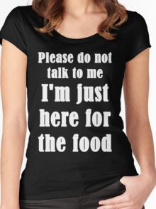 Please Do Not Talk To Me I'm Just Here For The Food Women's Fitted Scoop T-Shirt