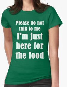 Please Do Not Talk To Me I'm Just Here For The Food Womens Fitted T-Shirt