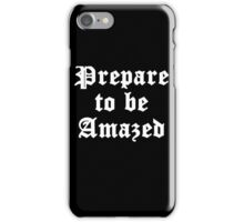 Prepare To Be Amazed iPhone Case/Skin