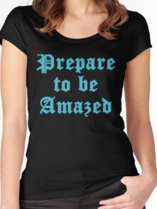 Prepare To Be Amazed Women's Fitted Scoop T-Shirt