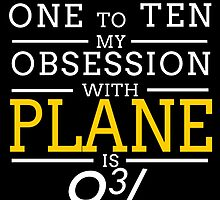 ON A SCALE OF ONE TO TEN MY OBSESSION WITH PLANE IS 9 by BADASSTEES