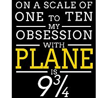 ON A SCALE OF ONE TO TEN MY OBSESSION WITH PLANE IS 9 Photographic Print