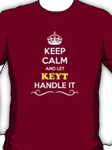 Keep Calm and Let KEYT Handle it T-Shirt