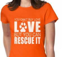 YOU CAN'T BUY LOVE BUT YOU CAN RESCUE IT Womens Fitted T-Shirt