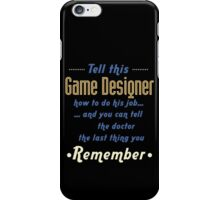 """Tell this Game Designer how to do his job... and you can tell the doctor the last thing you remember"" Collection #720230 iPhone Case/Skin"