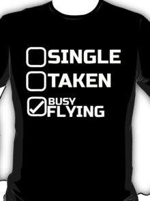 SINGLE TAKEN BUSY FLYING T-Shirt