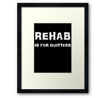 Rehab Is For Quitters Framed Print