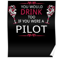 YOU WOULD DRINK TOO IF YOU WERE A PILOT Poster