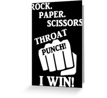 Rock, Paper, Scissors, Throat Punch! I win! Greeting Card
