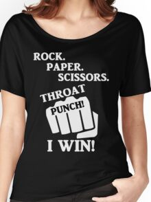 Rock, Paper, Scissors, Throat Punch! I win! Women's Relaxed Fit T-Shirt