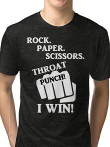 Rock, Paper, Scissors, Throat Punch! I win! Tri-blend T-Shirt