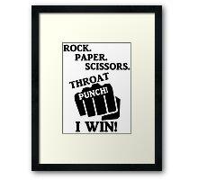 Rock, Paper, Scissors, Throat Punch! I win! Framed Print