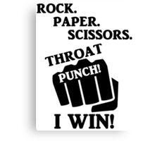 Rock, Paper, Scissors, Throat Punch! I win! Canvas Print