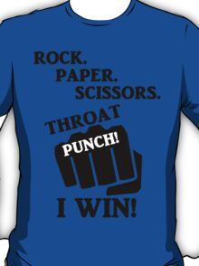 Rock, Paper, Scissors, Throat Punch! I win! T-Shirt