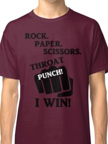 Rock, Paper, Scissors, Throat Punch! I win! Classic T-Shirt