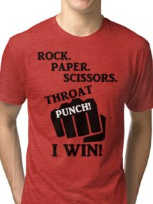 Rock, Paper, Scissors, Throat Punch! I win! Tri-blend T-Shirt