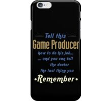"""Tell this Game Producer how to do his job... and you can tell the doctor the last thing you remember"" Collection #720231 iPhone Case/Skin"