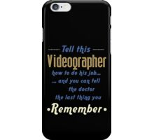 """Tell this Videographer how to do his job... and you can tell the doctor the last thing you remember"" Collection #720232 iPhone Case/Skin"