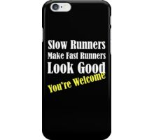 Slow Runners Make Fast Runners Look Good iPhone Case/Skin