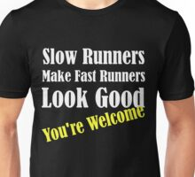 Slow Runners Make Fast Runners Look Good Unisex T-Shirt
