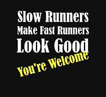 Slow Runners Make Fast Runners Look Good Unisex T-Shirt