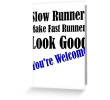 Slow Runners Make Fast Runners Look Good Greeting Card