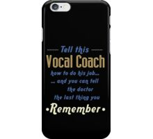 """Tell this Vocal Coach how to do his job... and you can tell the doctor the last thing you remember"" Collection #720233 iPhone Case/Skin"