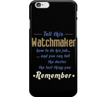 """Tell this Watchmaker how to do his job... and you can tell the doctor the last thing you remember"" Collection #720234 iPhone Case/Skin"