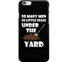 So Many Men So Little Space Under The Yard iPhone Case/Skin
